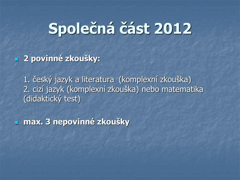 Společná část 2012 2 povinné zkoušky: 2 povinné zkoušky: 1.