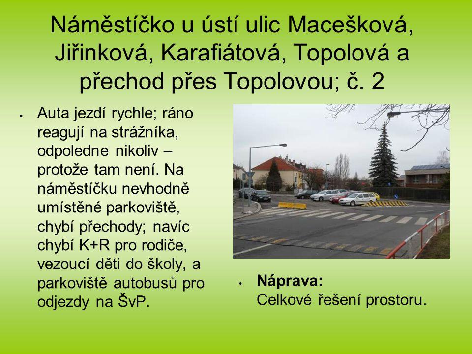 Náměstíčko u ústí ulic Macešková, Jiřinková, Karafiátová, Topolová a přechod přes Topolovou; č.