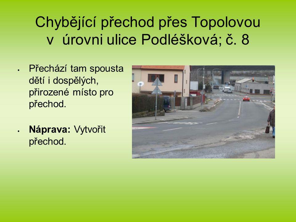 Chybějící přechod přes Topolovou v úrovni ulice Podléšková; č.