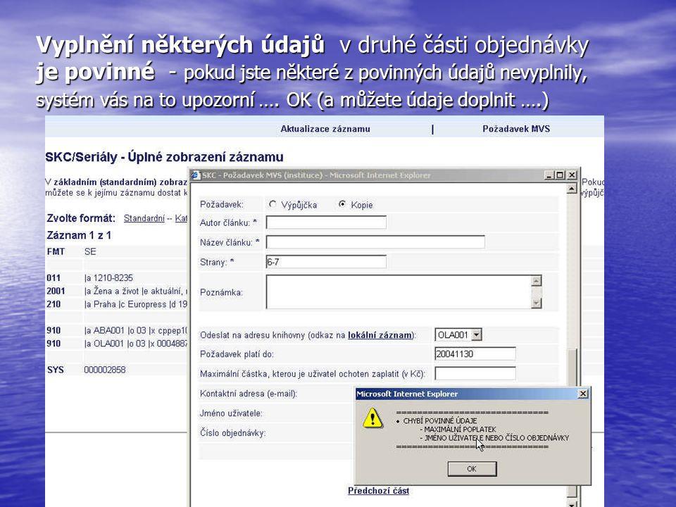 Vyplnění některých údajů v druhé části objednávky je povinné - pokud jste některé z povinných údajů nevyplnily, systém vás na to upozorní ….