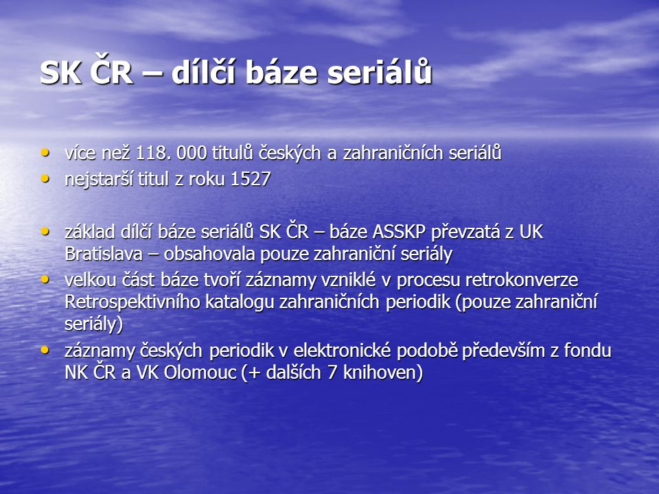 SK ČR – dílčí báze seriálů více než 118. 000 titulů českých a zahraničních seriálů více než 118.