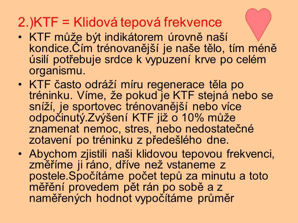 2.)KTF = Klidová tepová frekvence KTF může být indikátorem úrovně naší kondice.Čím trénovanější je naše tělo, tím méně úsilí potřebuje srdce k vypuzení krve po celém organismu.