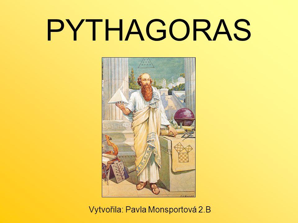PYTHAGORAS Vytvořila: Pavla Monsportová 2.B