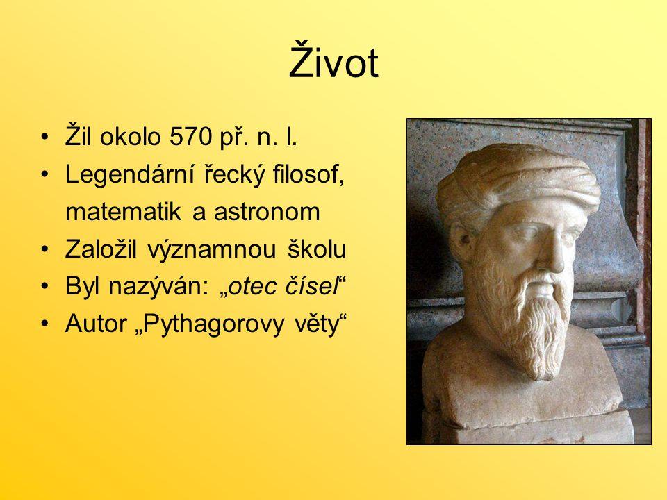 """Život Žil okolo 570 př. n. l. Legendární řecký filosof, matematik a astronom Založil významnou školu Byl nazýván: """"otec čísel"""" Autor """"Pythagorovy věty"""