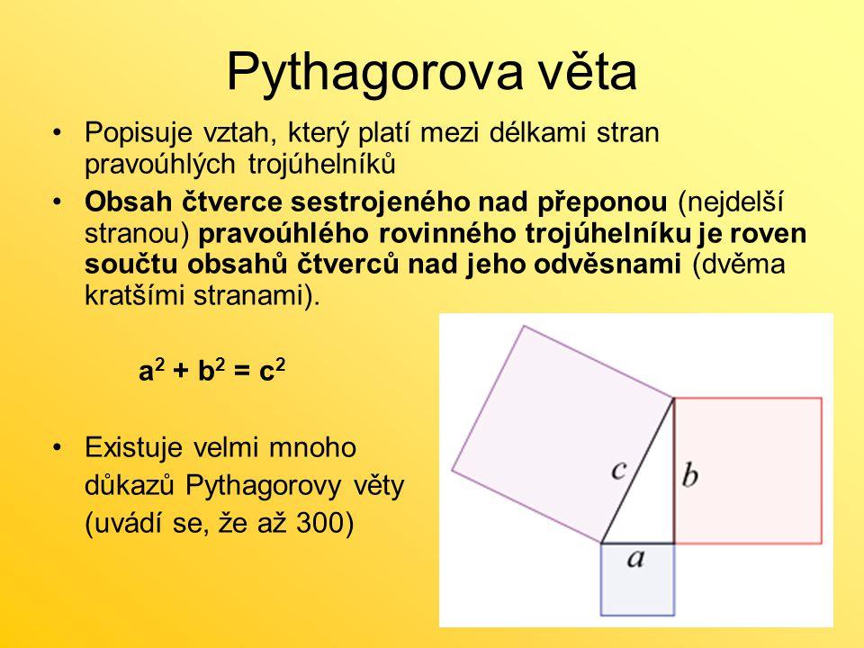 Důkaz Pythagorovy věty Grafický důkaz Čtverec o straně a + b můžeme složit dvěma způsoby: 1.ze 4 pravoúhlých ▲ a dvou čtverců o stranách a a b 2.ze 4 pravoúhlých ▲ a jednoho čtverce o straně c Obsah čtverce je při obou případech stejný => Pythagorova věta