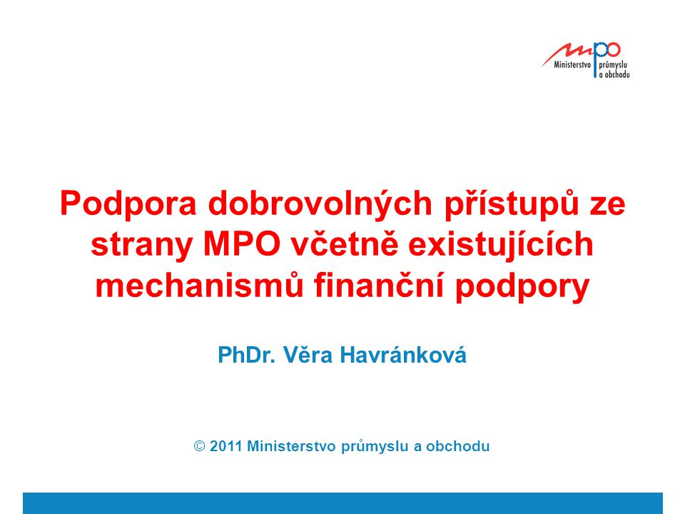 Podpora dobrovolných přístupů ze strany MPO včetně existujících mechanismů finanční podpory PhDr.