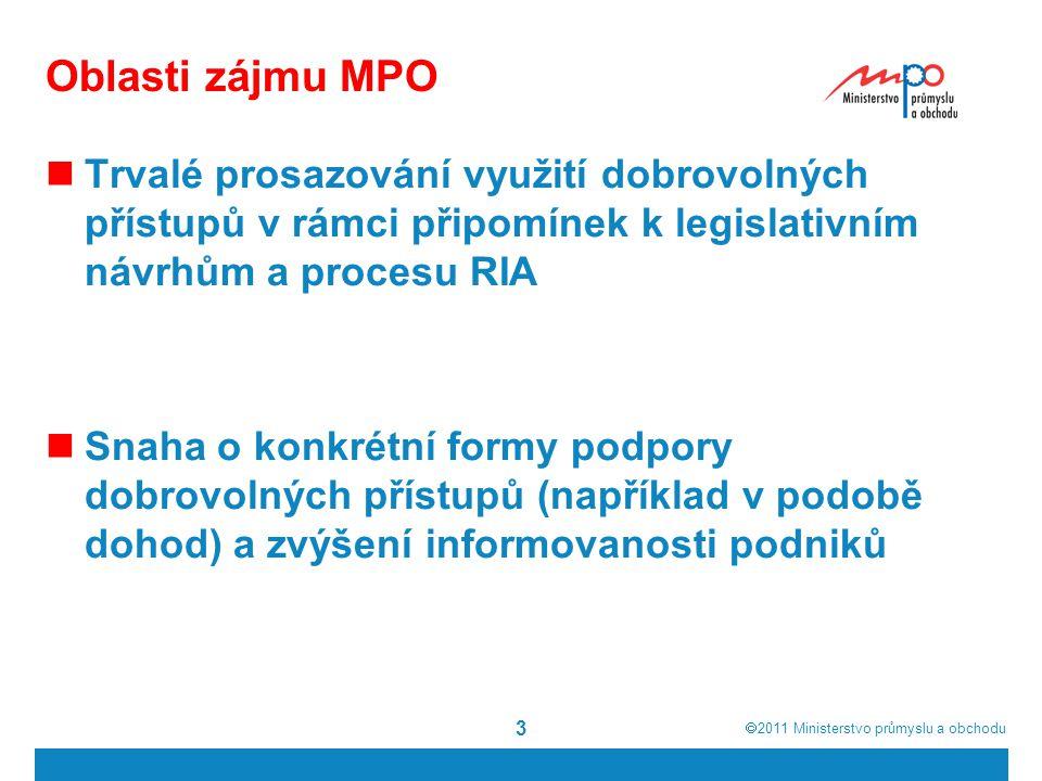  2011  Ministerstvo průmyslu a obchodu 3 Oblasti zájmu MPO Trvalé prosazování využití dobrovolných přístupů v rámci připomínek k legislativním návrhům a procesu RIA Snaha o konkrétní formy podpory dobrovolných přístupů (například v podobě dohod) a zvýšení informovanosti podniků