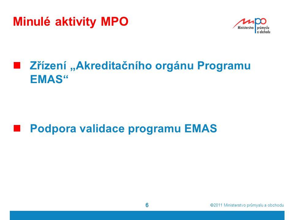 """ 2011  Ministerstvo průmyslu a obchodu 6 Minulé aktivity MPO Zřízení """"Akreditačního orgánu Programu EMAS Podpora validace programu EMAS"""