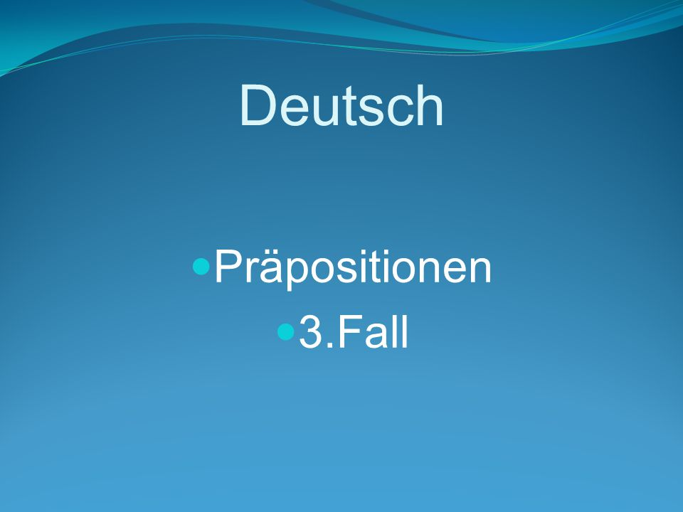 Deutsch Präpositionen 3.Fall