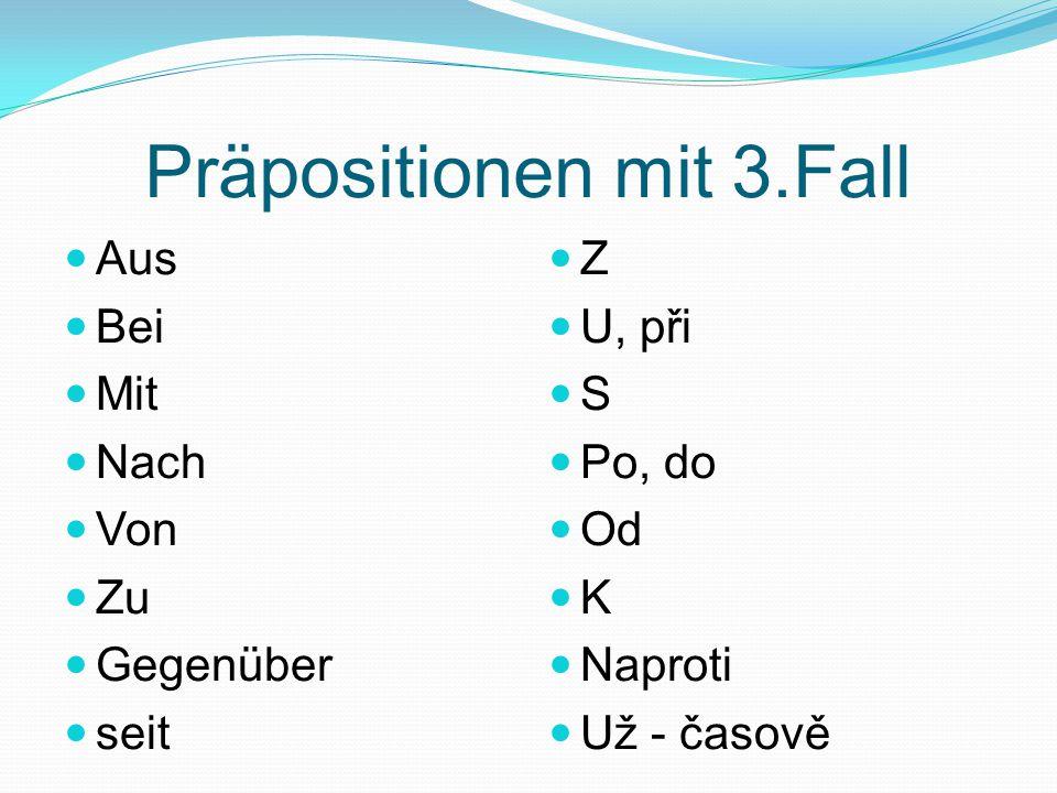 Präpositionen mit 3.Fall Aus Bei Mit Nach Von Zu Gegenüber seit Z U, při S Po, do Od K Naproti Už - časově