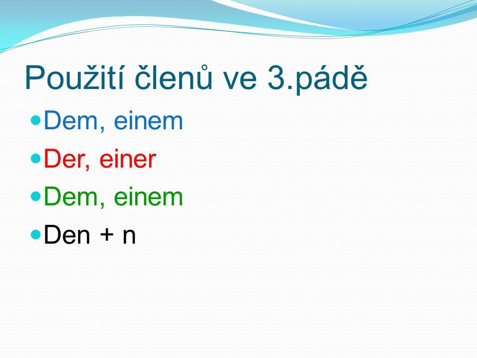 Použití členů ve 3.pádě Dem, einem Der, einer Dem, einem Den + n