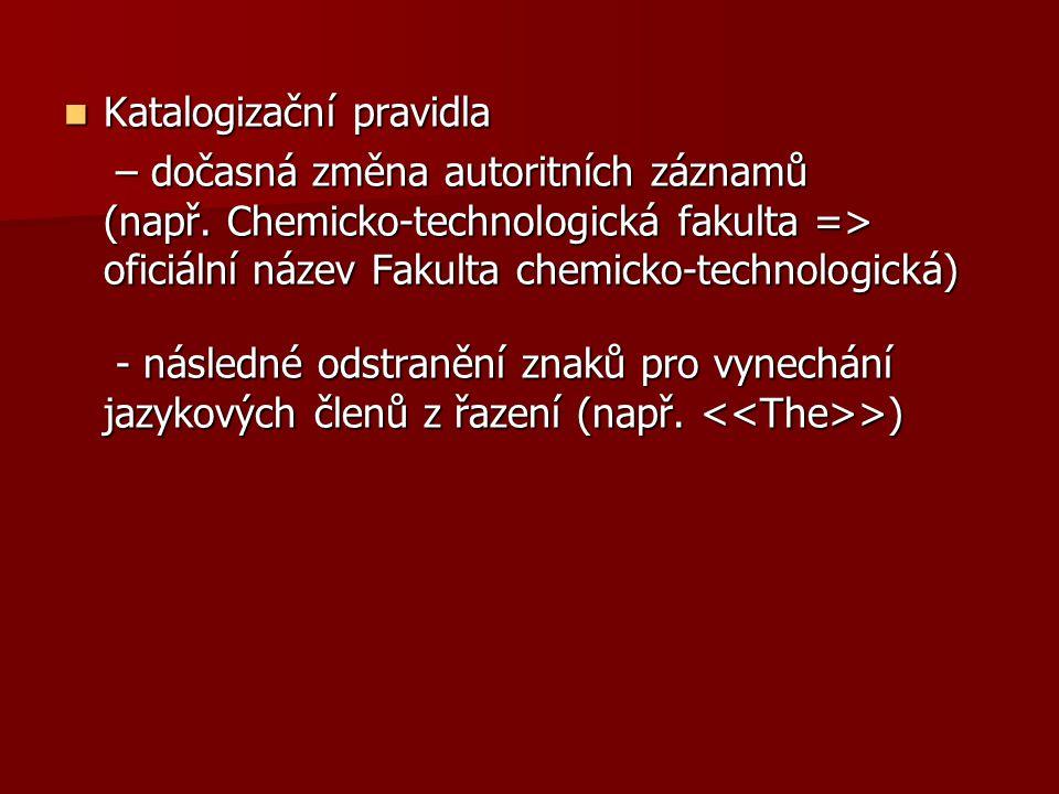 Katalogizační pravidla Katalogizační pravidla – dočasná změna autoritních záznamů (např.