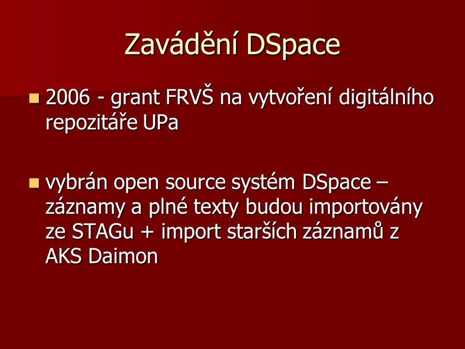 Zavádění DSpace 2006 - grant FRVŠ na vytvoření digitálního repozitáře UPa 2006 - grant FRVŠ na vytvoření digitálního repozitáře UPa vybrán open source systém DSpace – záznamy a plné texty budou importovány ze STAGu + import starších záznamů z AKS Daimon vybrán open source systém DSpace – záznamy a plné texty budou importovány ze STAGu + import starších záznamů z AKS Daimon