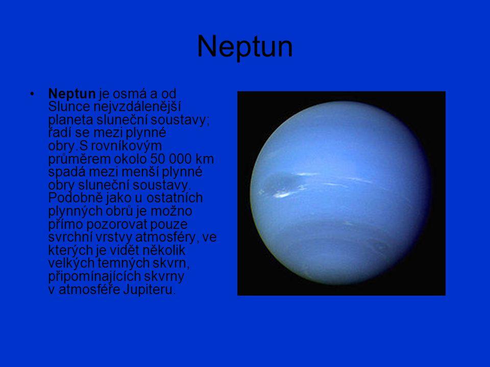 Neptun Neptun je osmá a od Slunce nejvzdálenější planeta sluneční soustavy; řadí se mezi plynné obry.S rovníkovým průměrem okolo 50 000 km spadá mezi