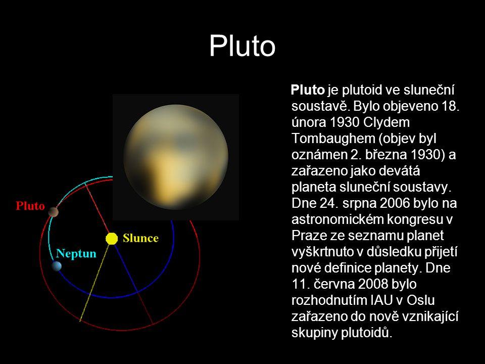 Pluto Pluto je plutoid ve sluneční soustavě. Bylo objeveno 18. února 1930 Clydem Tombaughem (objev byl oznámen 2. března 1930) a zařazeno jako devátá