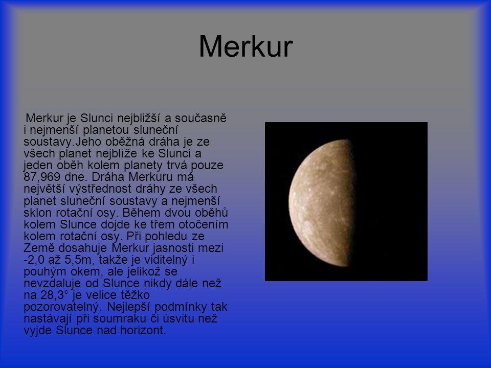 Merkur Merkur je Slunci nejbližší a současně i nejmenší planetou sluneční soustavy.Jeho oběžná dráha je ze všech planet nejblíže ke Slunci a jeden obě