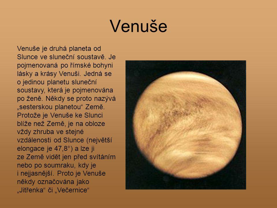 Venuše Venuše je druhá planeta od Slunce ve sluneční soustavě. Je pojmenovaná po římské bohyni lásky a krásy Venuši. Jedná se o jedinou planetu sluneč
