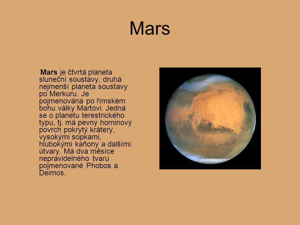 Mars Mars je čtvrtá planeta sluneční soustavy, druhá nejmenší planeta soustavy po Merkuru. Je pojmenována po římském bohu války Martovi. Jedná se o pl
