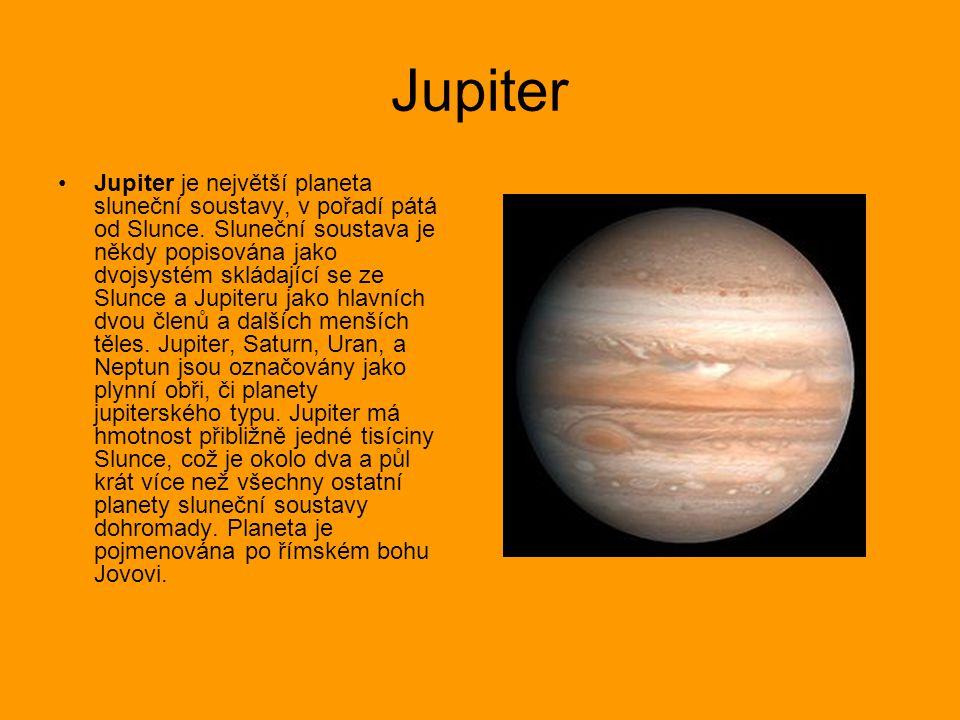 Jupiter Jupiter je největší planeta sluneční soustavy, v pořadí pátá od Slunce. Sluneční soustava je někdy popisována jako dvojsystém skládající se ze