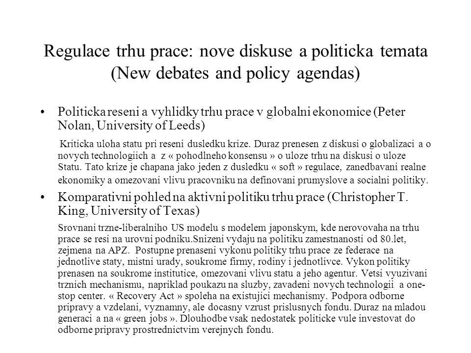 Regulace trhu prace: nove diskuse a politicka temata (New debates and policy agendas) Politicka reseni a vyhlidky trhu prace v globalni ekonomice (Pet
