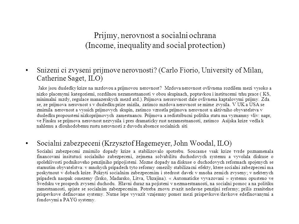 Prijmy, nerovnost a socialni ochrana Minimalni mzda v podminkach krize ( Thorsten Schulten, Hans-Böckler- Schtiftung) Potreba zamerit pozornost na realnou ekonomiku: rychly vzrust prijmove nerovnosti vedl ke chronickemu nedostatku poptavky a nizkemu ekonomickemu rustu.