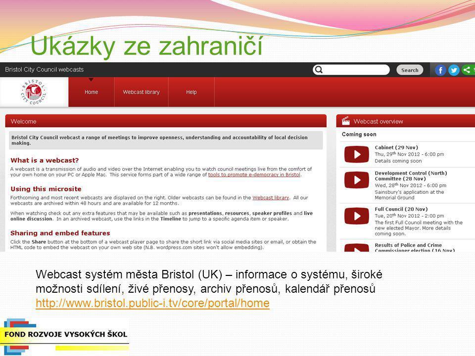Ukázky ze zahraničí f Webcast systém města Bristol (UK) – informace o systému, široké možnosti sdílení, živé přenosy, archiv přenosů, kalendář přenosů