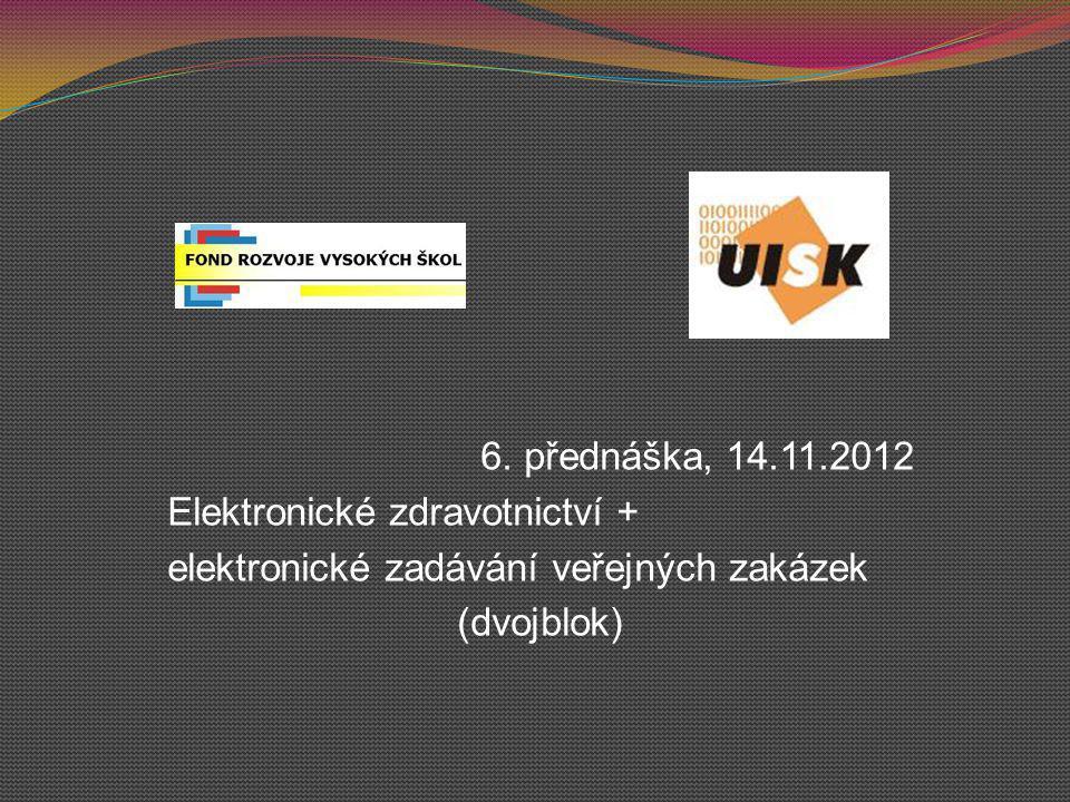 6. přednáška, 14.11.2012 Elektronické zdravotnictví + elektronické zadávání veřejných zakázek (dvojblok)