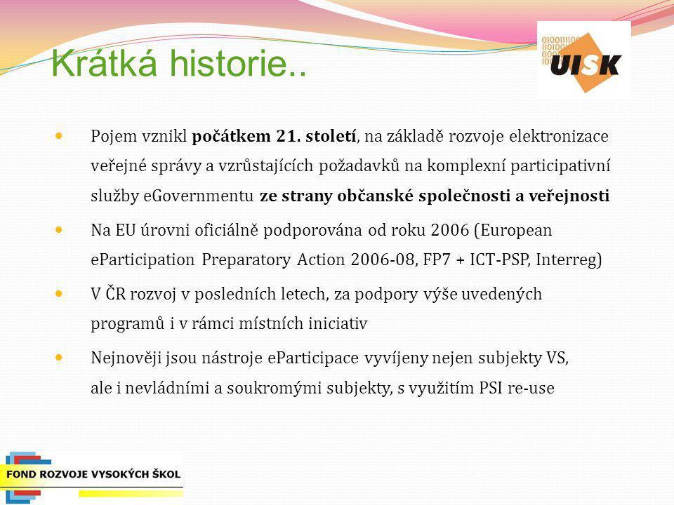 Krátká historie.. Pojem vznikl počátkem 21. století, na základě rozvoje elektronizace veřejné správy a vzrůstajících požadavků na komplexní participat