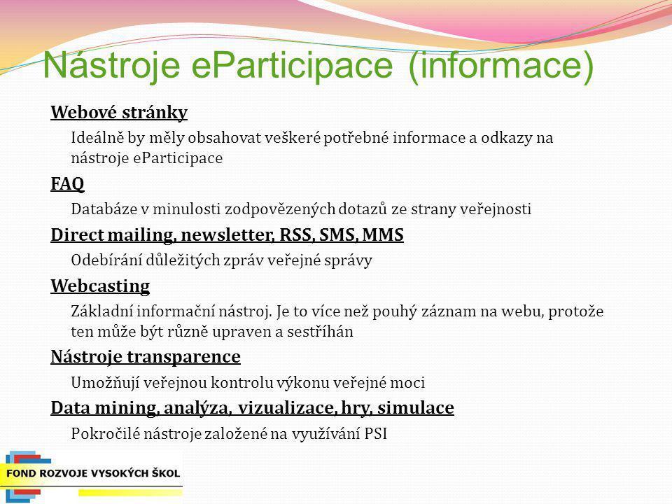 Nástroje (konzultace, aktivní účast) Blogy a wikiplatformy Méně formální, ale efektivní možnost oboustranné komunikace Komplexní systémy eParticipace např.