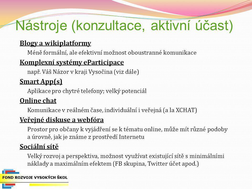 Nástroje (konzultace, aktivní účast) Blogy a wikiplatformy Méně formální, ale efektivní možnost oboustranné komunikace Komplexní systémy eParticipace