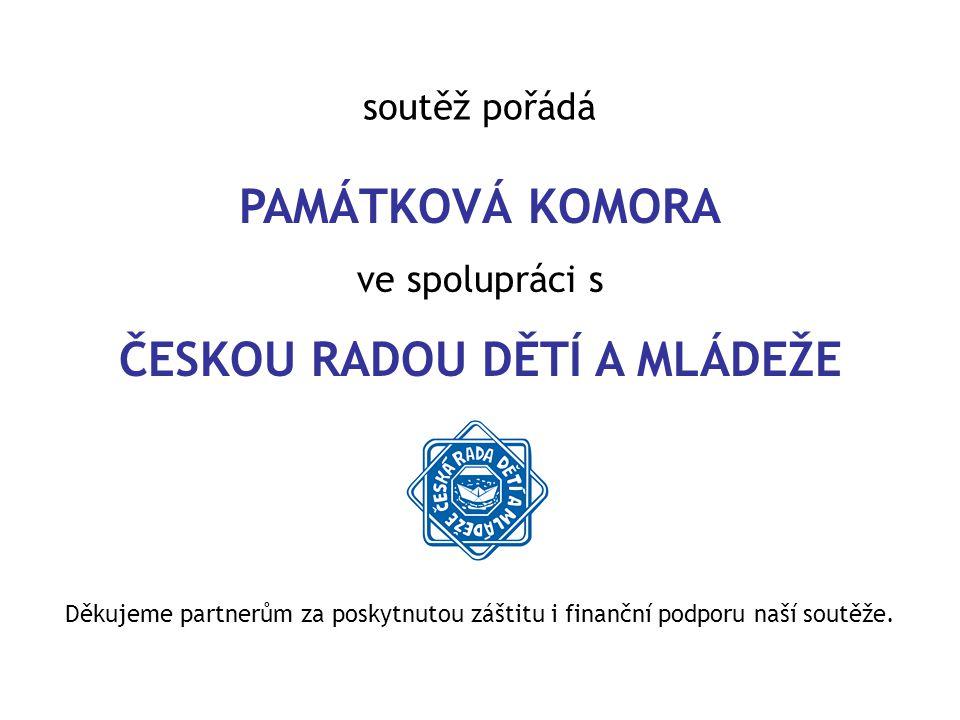 soutěž pořádá PAMÁTKOVÁ KOMORA ve spolupráci s ČESKOU RADOU DĚTÍ A MLÁDEŽE Děkujeme partnerům za poskytnutou záštitu i finanční podporu naší soutěže.