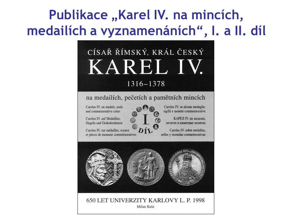"""Publikace """"Karel IV. na mincích, medailích a vyznamenáních , I. a II. díl"""