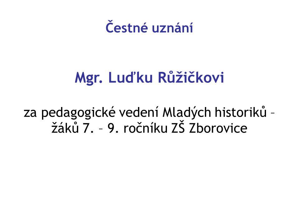 Čestné uznání Mgr.Luďku Růžičkovi za pedagogické vedení Mladých historiků – žáků 7.