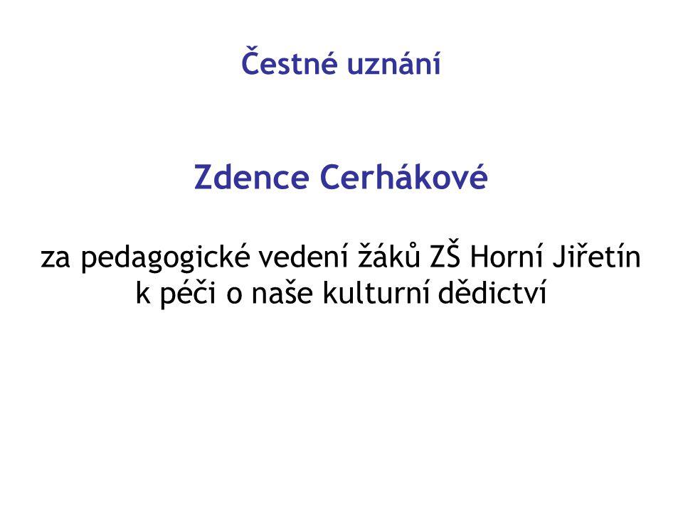 Čestné uznání Zdence Cerhákové za pedagogické vedení žáků ZŠ Horní Jiřetín k péči o naše kulturní dědictví