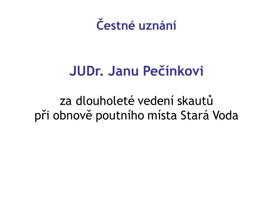 Čestné uznání JUDr. Janu Pečínkovi za dlouholeté vedení skautů při obnově poutního místa Stará Voda