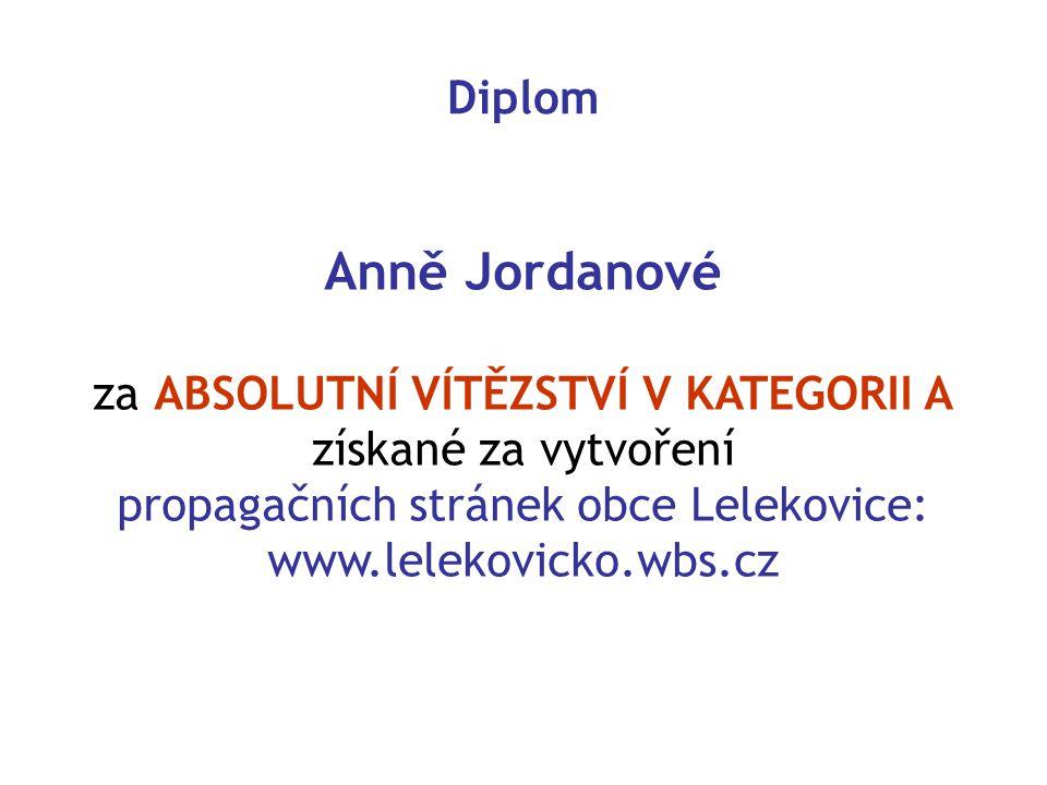 Diplom Anně Jordanové za ABSOLUTNÍ VÍTĚZSTVÍ V KATEGORII A získané za vytvoření propagačních stránek obce Lelekovice: www.lelekovicko.wbs.cz