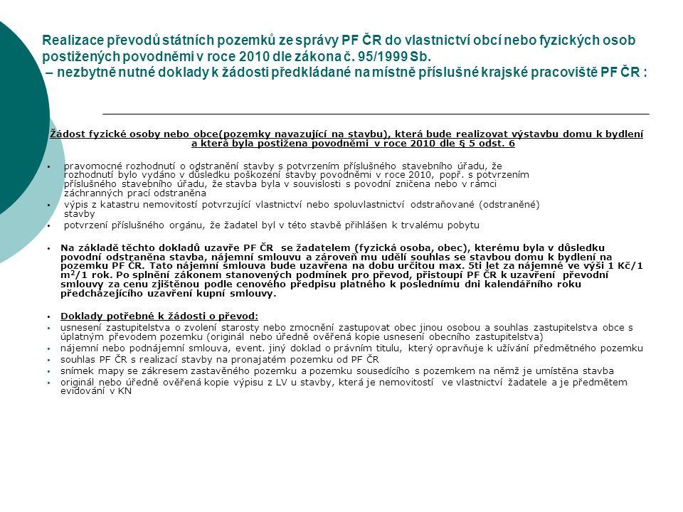 Realizace převodů státních pozemků ze správy PF ČR do vlastnictví obcí nebo fyzických osob postižených povodněmi v roce 2010 dle zákona č. 95/1999 Sb.