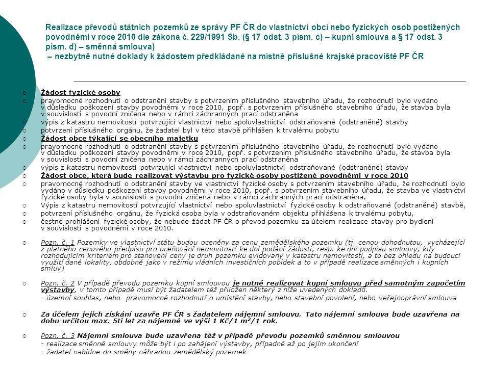 Realizace převodů státních pozemků ze správy PF ČR do vlastnictví obcí pro bytovou výstavbu fyzickým osobám postižených povodněmi v roce 2010 dle zákona č.