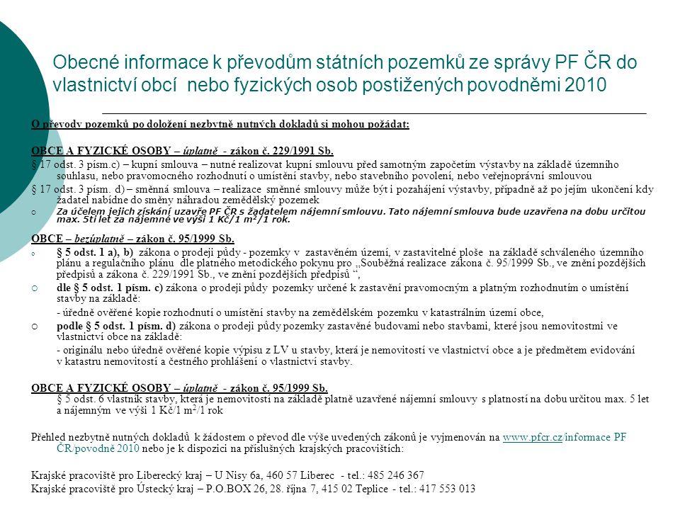 Obecné informace k převodům státních pozemků ze správy PF ČR do vlastnictví obcí nebo fyzických osob postižených povodněmi 2010 O převody pozemků po d