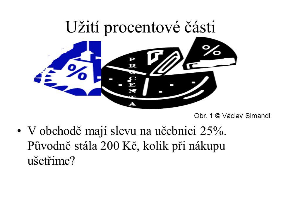 Užití procentové části V obchodě mají slevu na učebnici 25%. Původně stála 200 Kč, kolik při nákupu ušetříme? Obr. 1 © Václav Simandl