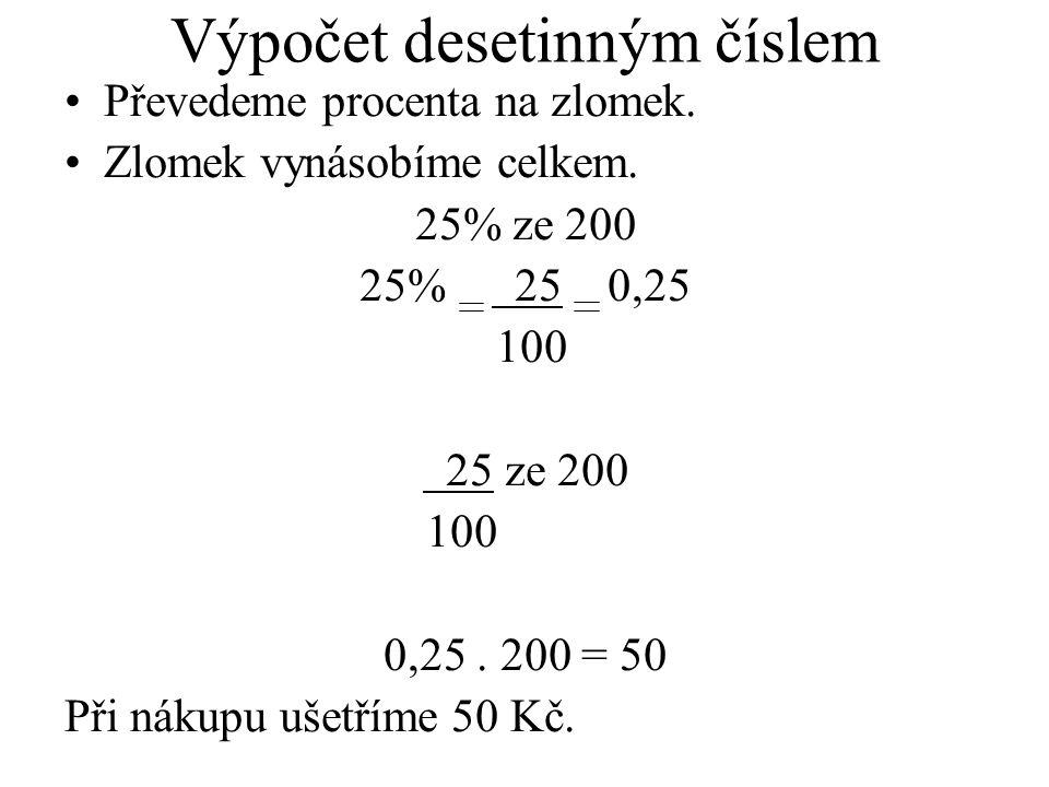 Výpočet desetinným číslem Převedeme procenta na zlomek. Zlomek vynásobíme celkem. 25% ze 200 25% 25 0,25 100 25 ze 200 100 0,25. 200 = 50 Při nákupu u