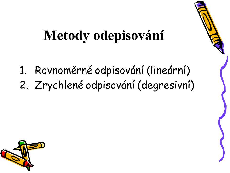 Metody odepisování 1.Rovnoměrné odpisování (lineární) 2.Zrychlené odpisování (degresivní)