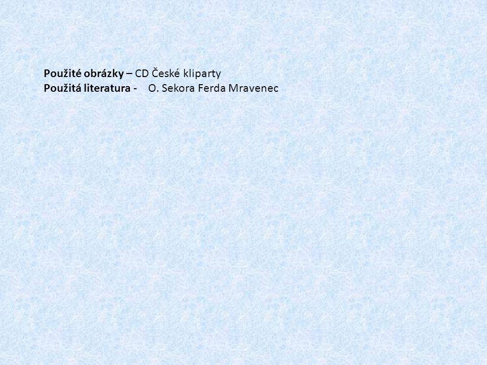 Použité obrázky – CD České kliparty Použitá literatura - O. Sekora Ferda Mravenec