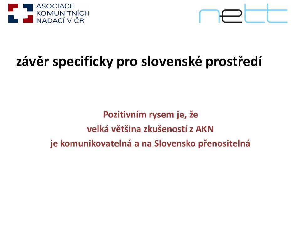závěr specificky pro slovenské prostředí Pozitivním rysem je, že velká většina zkušeností z AKN je komunikovatelná a na Slovensko přenositelná