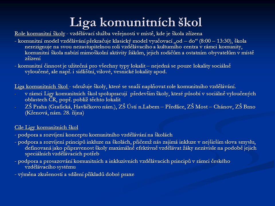 Liga komunitních škol Role komunitní školy - vzdělávací služba veřejnosti v místě, kde je škola zřízena - komunitní model vzdělávání překračuje klasic