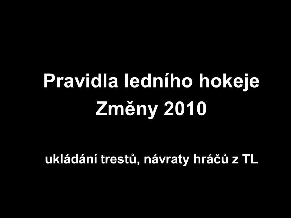 Pravidla ledního hokeje Změny 2010 ukládání trestů, návraty hráčů z TL