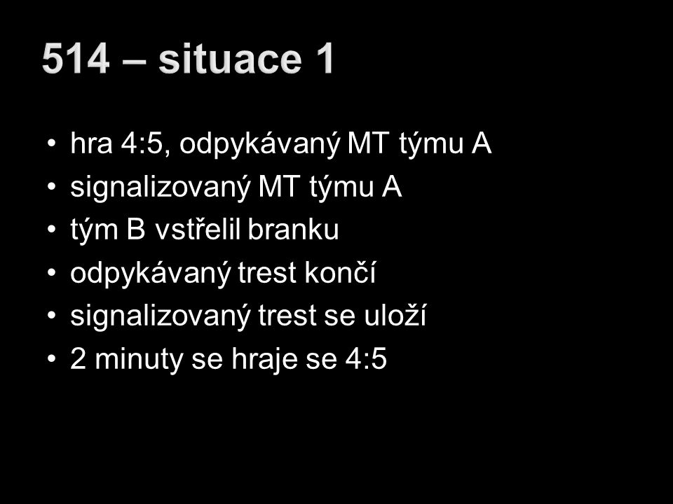 hra 4:5, odpykávaný MT týmu A signalizované TS proti týmu A tým B vstřelil branku odpykávaný trest končí místo TS se uloží MT není zřejmé, že se jednalo o TS 2 minuty se hraje se 4:5