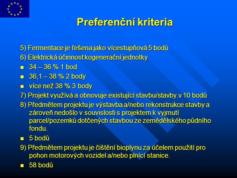 Preferenční kriteria Preferenční kriteria 5) Fermentace je řešena jako vícestupňová 5 bodů 6) Elektrická účinnost kogenerační jednotky 34 – 36 % 1 bod