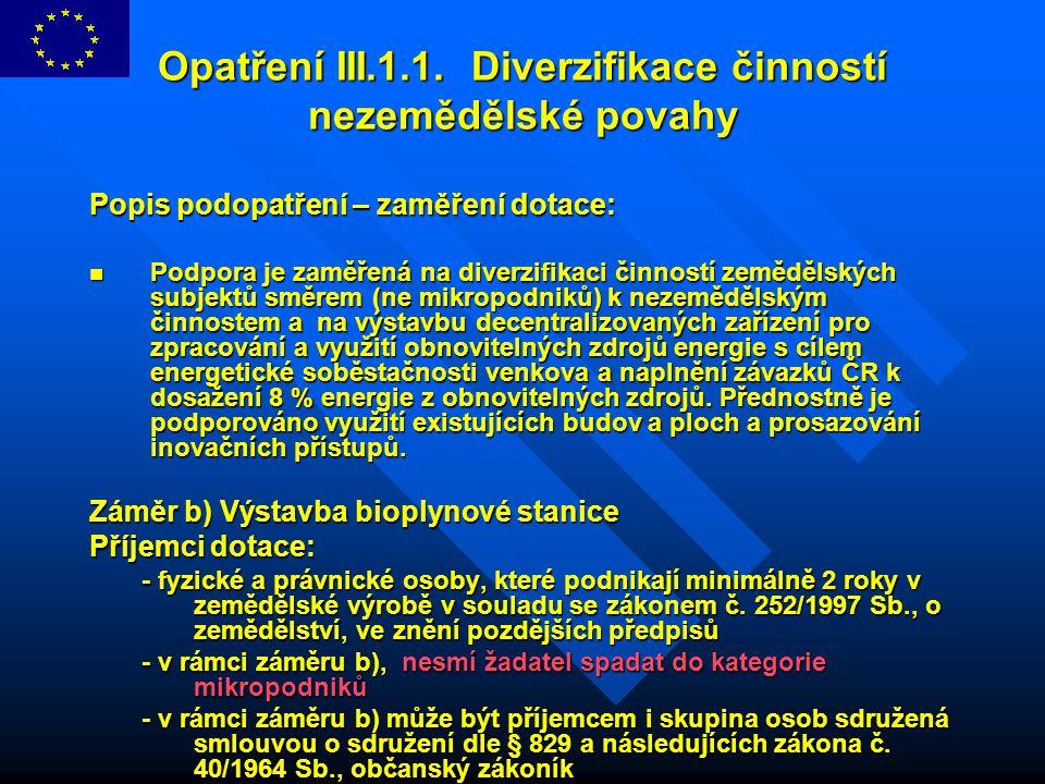 Opatření III.1.1. Diverzifikace činností nezemědělské povahy Popis podopatření – zaměření dotace: Podpora je zaměřená na diverzifikaci činností zemědě