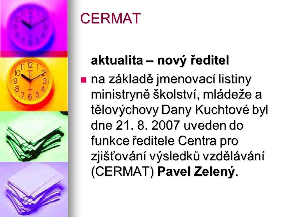 CERMAT aktualita – nový ředitel na základě jmenovací listiny ministryně školství, mládeže a tělovýchovy Dany Kuchtové byl dne 21. 8. 2007 uveden do fu